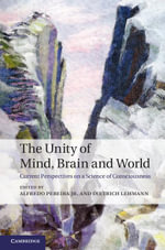 The Unity of Mind, Brain and World : Current Perspectives on a Science of Consciousness