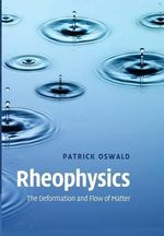 Rheophysics : The Deformation and Flow of Matter - Patrick Oswald