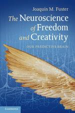 The Neuroscience of Freedom and Creativity : Our Predictive Brain - Joaquin M. Fuster