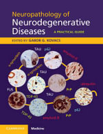 Neuropathology of Neurodegenerative Diseases Book and Online : A Practical Guide