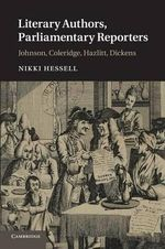 Literary Authors, Parliamentary Reporters : Johnson, Coleridge, Hazlitt, Dickens - Nikki Hessell