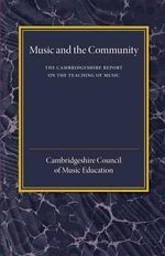 The Cambridgeshire Report on the Teaching of Music : Music and the Community - Cambridgeshire Council of Music Education