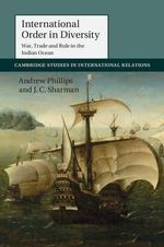 International Order in Diversity : War, Trade and Rule in the Indian Ocean - Andrew Phillips