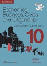 Economics, Business, Civics and Citizenship Year 10 Print and Digital Pack : Australian Curriculum Edition - Julie Cain