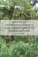 Defensive Environmentalists and the Dynamics of Global Reform - Thomas K. Rudel
