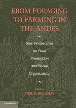 From Foraging to Farming in the Andes : New Perspectives on Food Production and Social Organization