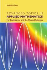 Advanced Topics in Applied Mathematics : For Engineering and the Physical Sciences - Sudhakar Nair