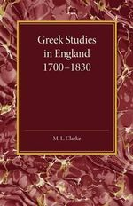 Greek Studies in England 1700-1830 - M. L. Clarke