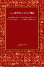 A Letter to a Dissenter : Upon Occasion of His Majesty's Late Gracious Declaration of Indulgence - George Savile