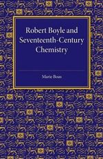 Robert Boyle and Seventeenth-Century Chemistry - Marie Boas