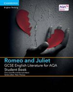 GCSE English Literature for AQA Romeo and Juliet Student Book - Chris Sutcliffe