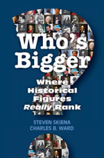 Who's Bigger? : Where Historical Figures Really Rank - Steven Skiena