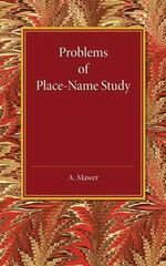 Problems of Place-Name Study : Being a Course of Three Lectures Delivered at King's College Under the Auspices of the University of London - A. Mawer