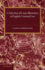 A Selection of Cases Illustrative of English Criminal Law - C. S. Kenny