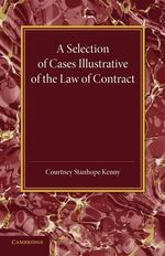 A Selection of Cases Illustrative of the Law of Contract : Based on the Collection of G. B. Finch - Courtney Stanhope Kenny
