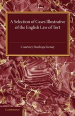 A Selection of Cases Illustrative of the English Law of Tort - C. S. Kenny