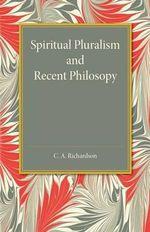 Spiritual Pluralism and Recent Philosophy - C.A. Richardson