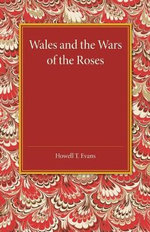 Wales and the Wars of the Roses - H. T. Evans