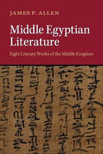 Middle Egyptian Literature : Eight Literary Works of the Middle Kingdom - James P. Allen