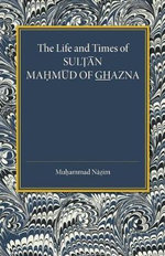 The Life and Times of Sultan Mahmud of Ghazna - Muhammad Nazim
