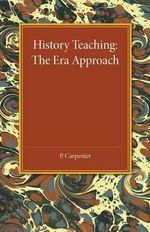 History Teaching : The Era Approach - Peter Carpenter