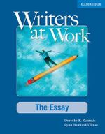 Writers at Work : The Essay Student's Book and Writing Skills Interactive Pack - Dorothy E. Zemach