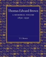 Thomas Edward Brown : A Memorial Volume 1830-1930