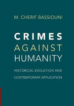 Crimes Against Humanity : Historical Evolution and Contemporary Application - M. Cherif Bassiouni