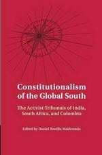 Constitutionalism of the Global South : The Activist Tribunals of India, South Africa, and Colombia