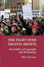 The Fight Over Digital Rights : The Politics of Copyright and Technology - Bill D. Herman