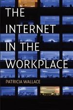 The Internet in the Workplace : How New Technology is Transforming Work - Patricia Wallace