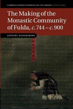 The Making of the Monastic Community of Fulda, c.744 - c.900 - Janneke Raaijmakers