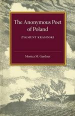 The Anonymous Poet of Poland : Zygmunt Krasinski - Monica M. Gardner