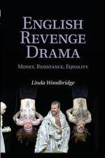 English Revenge Drama : Money, Resistance, Equality - Linda Woodbridge