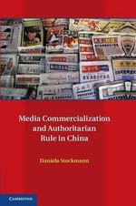 Media Commercialization and Authoritarian Rule in China - Daniela Stockmann