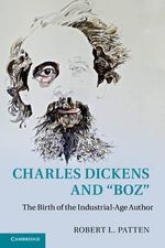 Charles Dickens and 'Boz' : The Birth of the Industrial-Age Author - Robert L. Patten