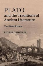 Plato and the Traditions of Ancient Literature : The Silent Stream - Richard Hunter