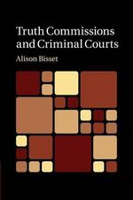 Truth Commissions and Criminal Courts - Alison Bisset