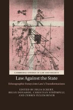 Law Against the State : Ethnographic Forays into Law's Transformations