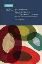 International Organizations in WTO Dispute Settlement : How Much Institutional Sensitivity? - Marina Foltea