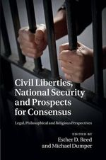 Civil Liberties, National Security and Prospects for Consensus : Legal, Philosophical and Religious Perspectives