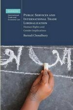 Public Services and International Trade Liberalization : Human Rights and Gender Implications - Barnali Choudhury