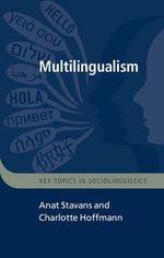Multilingualism : Key Topics in Sociolinguistics - 'Anat Stavans