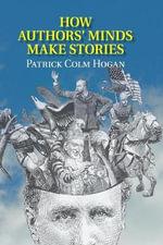 How Authors' Minds Make Stories - Patrick Colm Hogan