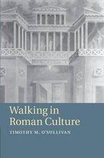Walking in Roman Culture - Timothy M. O'Sullivan