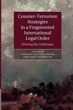 Counter-Terrorism Strategies in a Fragmented International Legal Order : Meeting the Challenges