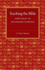 Teaching the Bible : Especially in Secondary Schools - A.Victor Murray