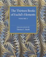 The Thirteen Books of Euclid's Elements : Volume 1, Introduction and Books I, II - Thomas L. Heath