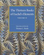 The Thirteen Books of Euclid's Elements : Volume 2, Books III-IX - Thomas L. Heath