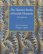 The Thirteen Books of Euclid's Elements : Volume 3, Books X-XIII and Appendix - Thomas L. Heath